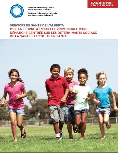 Services de santé de l'Alberta – Mise en œuvre à l'échelle provinciale d'une démarche centrée sur les déterminants sociaux de la santé et l'équité en santé