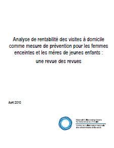 Analyse de rentabilité des visites à domicile comme mesure de prévention pour les femmes enceintes et les mères de jeunes enfants : une revue des revues