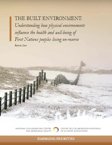 The Built Environment: Understanding how physical environments influence the health and well-being of First Nations peoples living on-reserve