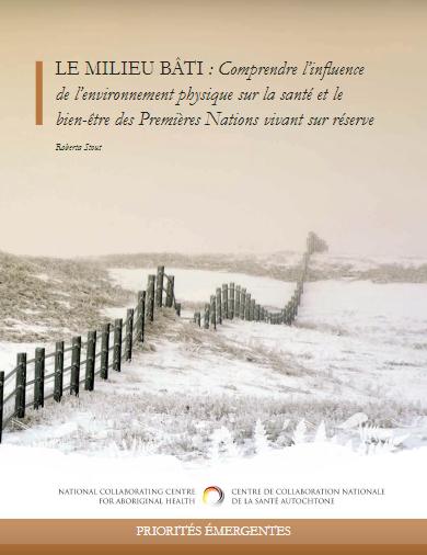 Le milieu bâti : Comprendre l'influence de l'environnement physique sur la santé et le bien-être des Premières Nations vivant sur réserve