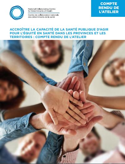 Accroître la capacité de la santé publique d'agir pour l'équité en santé dans les provinces et les territoires : compte rendu de l'atelier