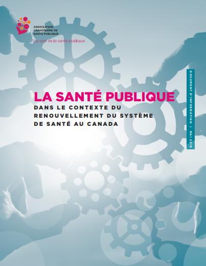La Santé publique dans le context du renouvellement du sysème de santé au Canada