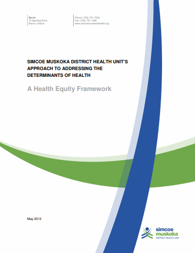 Simcoe Muskoka District Health Unit's approach to addressing the determinants of health: A health equity framework
