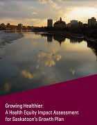 Growing healthier: A health equity impact assessment for Saskatoon's growth plan