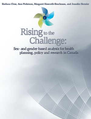 Rising to the Challenge: Sex- and gender-based analysis for health planning, policy and research in Canada